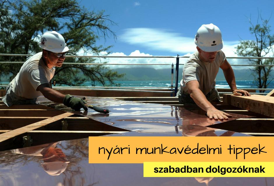 (Magyar) Nyári munkavédelmi tippek szabadban dolgozók számára